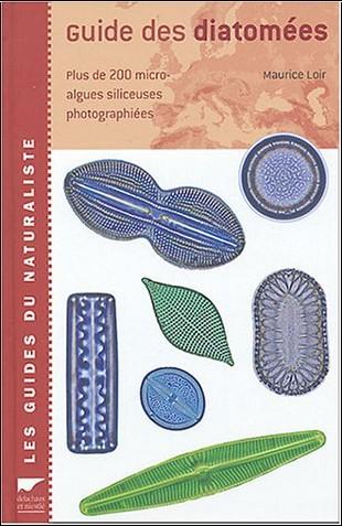 Maurice Loir - Guide des diatomées : Plus de 300 micro-algues silicieuses photographiées