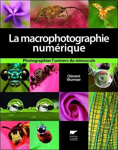 Clément Wurmser - La macrophotographie numérique
