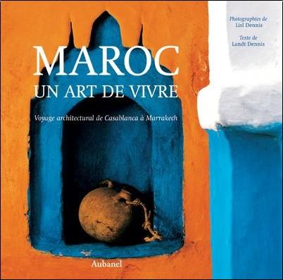 Lisl Dennis - Maroc : Un art de vivre, voyage architectural de Casablanca à Marakech