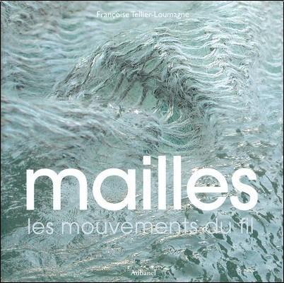 Françoise Tellier-Loumagne - Mailles : Les mouvements du fil