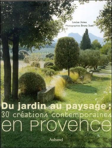 Louisa Jones - Du jardin au paysage : 30 créations contemporaines en Provence