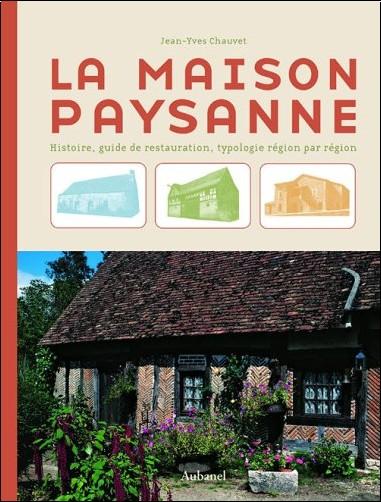 Jean-Yves Chauvet - La maison paysanne : Histoire, guide de restauration, typologie région par région