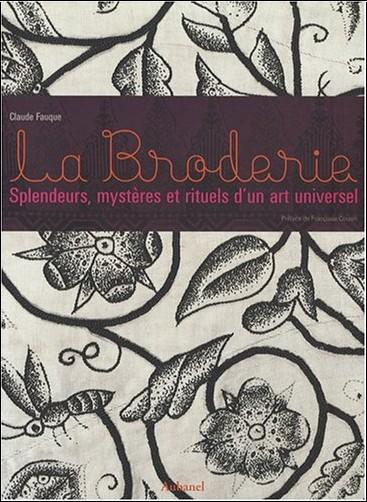 Claude Fauque - La Broderie : Splendeurs, mystères et rituels d'un art universel
