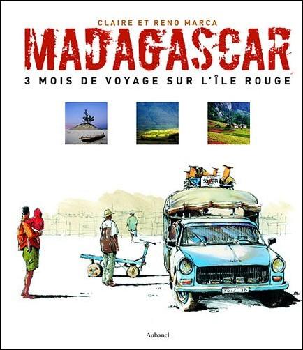 Claire Marca - Madagascar : 3 Mois de voyage sur l'île rouge