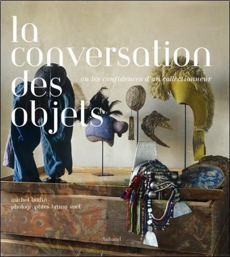 Michel Biehn - La conversation des objets : Ou les confidences d'un collectionneur