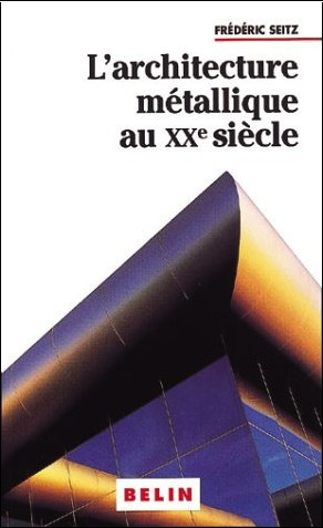 Frédéric Seitz - L'architecture métallique au XXe siècle