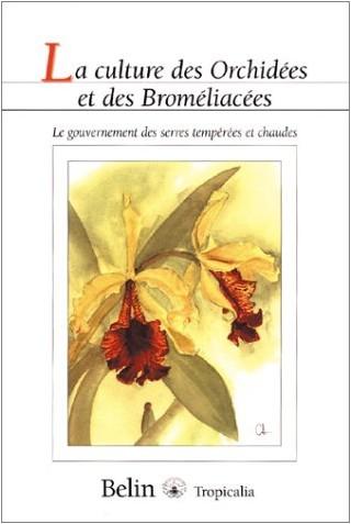 Jean Parisot - La culture des Orchidées et des Broméliacées : Le gouvernement des serres tempérées et chaudes