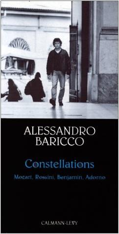 Alessandro Baricco - Constellations : Mozart, Rossini, Benjamin, Adorno