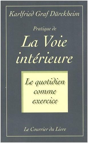 Karlfried Von Durckheim - Pratique de la voie intérieure : Le quotidien comme exercice