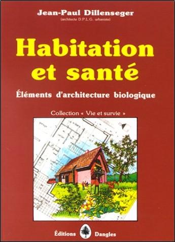 Jean-Paul Dillenseger - Habitation et santé : Eléments d'architecture biologique