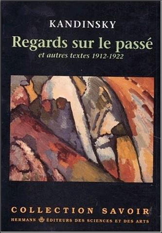 Wassily Kandinsky - Regards sur le passé et autres textes, 1912-1922