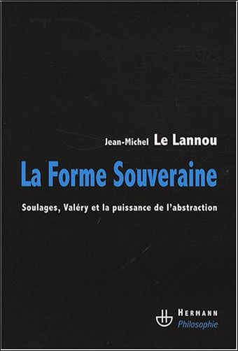 Jean-Michel Le Lannou - La forme souveraine : Soulages, Valéry et la puissance de l'abstraction