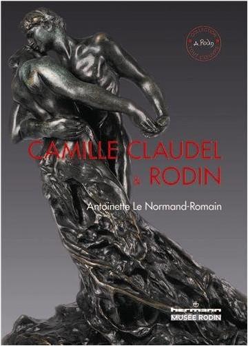 Antoinette Le Normand-Romain - Camille Claudel et Rodin : Le temps remettra tout en place