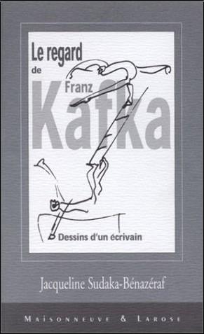 Jacqueline Sudaka-Bénazéraf - Kafka, dessins d'un écrivain