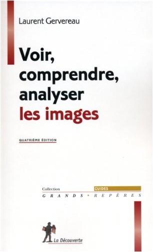 Laurent Gervereau - Voir, comprendre, analyser les images