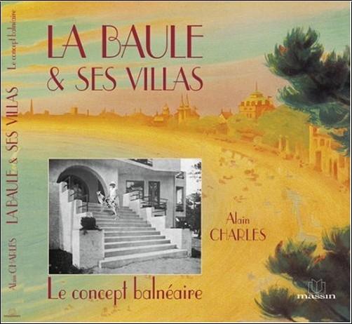 Alain Charles - La Baule et ses villas : Le concept balnéaire