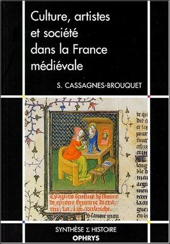 Sophie Cassagnes-Brouquet - Culture, artistes et société dans la France médiévale