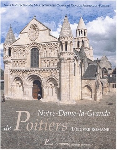 Claude Andrault-Schmitt - Notre-Dame-la-Grande de Poitiers. L'oeuvre romane