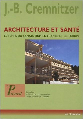 Jean-Bernard Cremnitzer - Architecture et santé : Le temps du sanatorium en France et en Europe