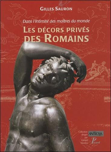 Gilles Sauron - Dans l'intimite des maitres du monde. les décors prives des romains. (antiqua, 11.)