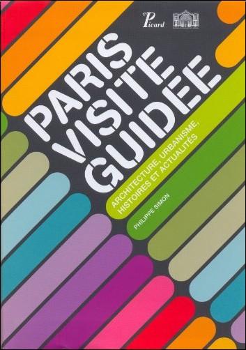Philippe Simon - Paris visite guidée : Architecture, urbanisme, histoires et actualités
