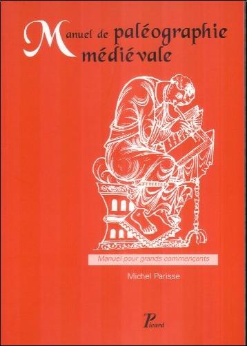 Parisse Michel - Manuel de Paleographie Medievale. Manuel pour Grands Commencants.