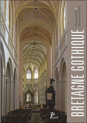 Philippe BONNET - La bretagne gothique. (Les monuments de la France gothique.)