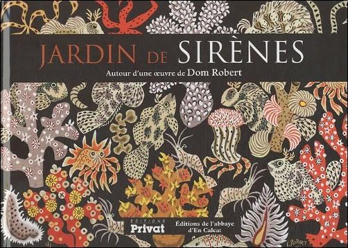 Sophie Guérin Gasc - Jardin de sirènes, autour d'une oeuvre de Dom Robert