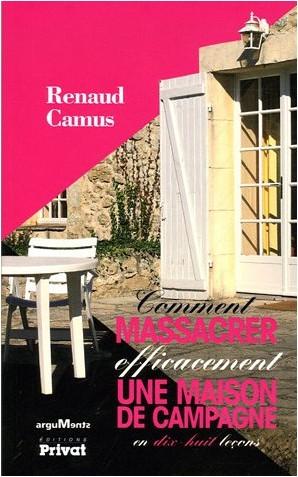 Renaud Camus - Comment massacrer efficacement une maison de campagne : En dix-huit leçons