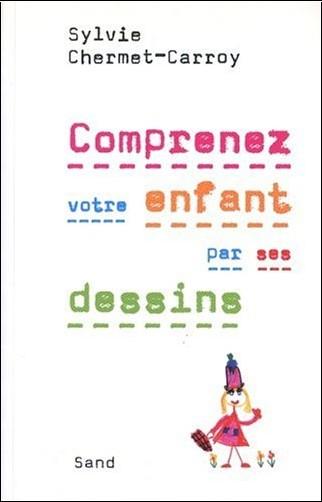 Sylvie Chermet-Carroy - Comprenez votre enfant par ses dessins