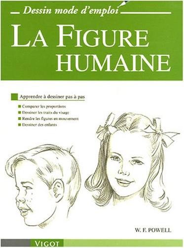 William F Powell - La Figure humaine : Apprendre à dessiner pas à pas