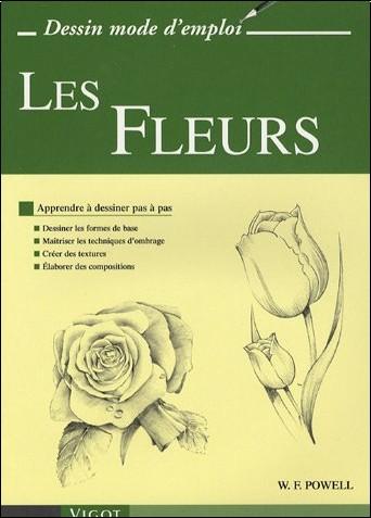 William-F Powell - Les Fleurs : Apprendre à dessiner pas à pas