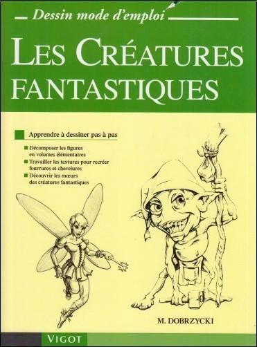 Michael Dobrzycki - Les Créatures fantastiques : Apprendre à dessiner pas à pas