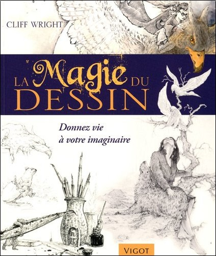 Cliff Wright - La magie du dessin : Donnez vie à votre imaginaire