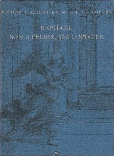 Musée du Louvre. Département des arts graphiques - Raphaël, son atelier, ses copistes