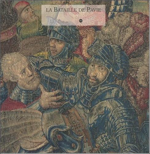 Collectif - La bataille de pavie. Exposition, Paris, Musée du Louvre, 26 octobre-29 novembre 1999