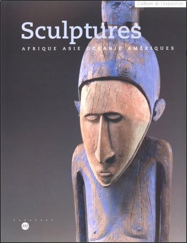 Jacques Kerchache - Sculptures : Afrique, Asie, Océanie et Amériques