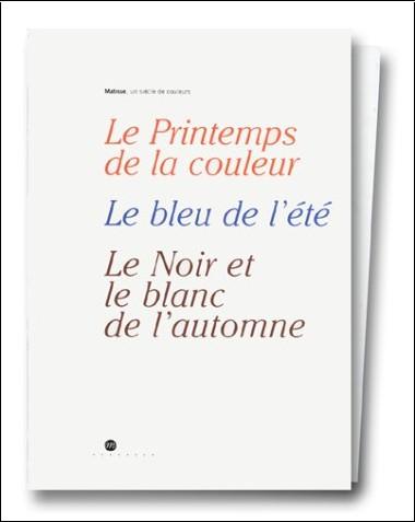 Collectif - Matisse, un siècle de couleurs : Le Printemps de la couleur, Le Bleu de l'été, Le Noir et le blanc de l'automne