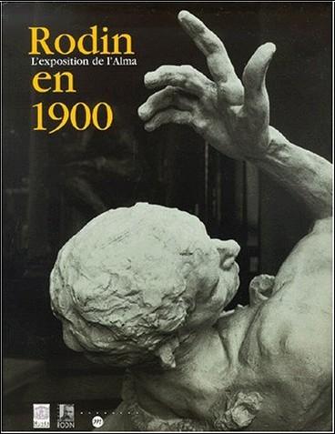 Collectif - Rodin en 1900 : l'exposition de l'Alma : exposition, Paris, Musée du Luxembourg, 20 fév.-20 mai 2001