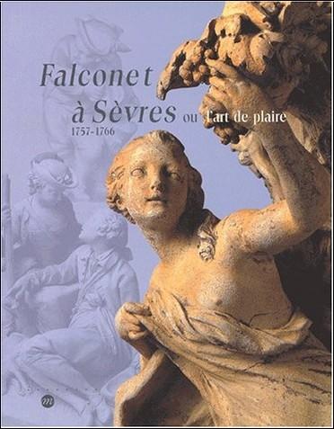 Étienne, 1716-1791 Falconet - Falconet à Sèvres, 1754-1766, ou, L'art de plaire