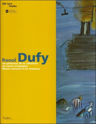 Musée national d'art moderne/Centre de création industrielle (France) - Raoul Dufy, les peintures de la collection du Centre Pompidou, Musée national d'art moderne