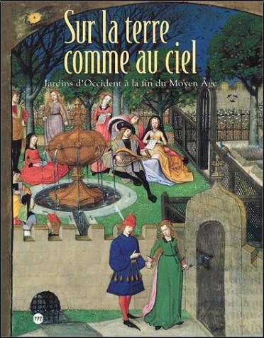 Collectif - Sur la terre comme au ciel : Jardins d'occident à la fin du Moyen-Âge