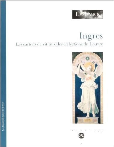 Jacques Foucart - Ingres : Les cartons de vitraux des collections du Louvre