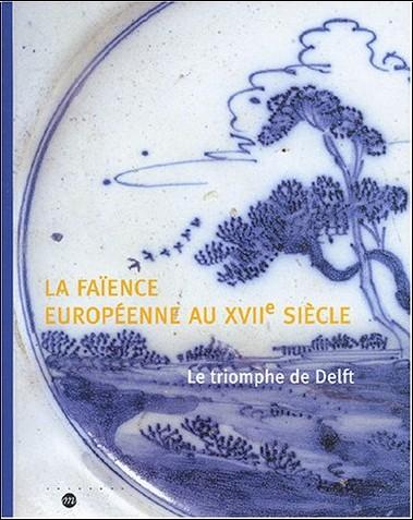 Antoinette Faÿ-Hallé - La Faïence européenne au XVIIe siècle
