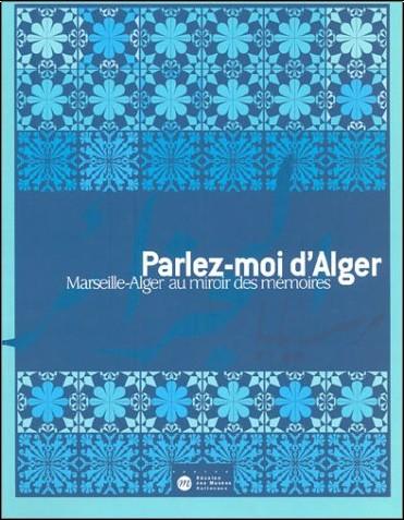 Collectif - Parlez-moi d'Alger : Marseille-Alger au miroir des mémoires