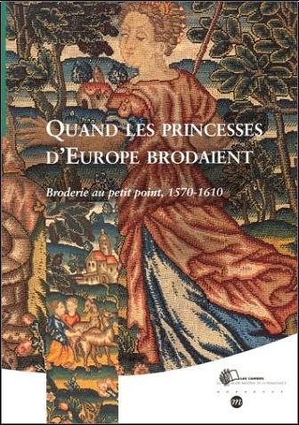 Collectif - Quand les princesses d'Europe brodaient : Broderie au petit point, 1570 et 1610