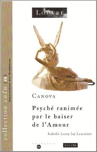 Isabelle Leroy-Jay Lemaistre - Canova, Psyché ranimée par le baiser de l'Amour
