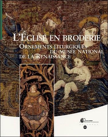 Maria-Anne Privat-Savigny - L'Eglise en broderie : Ornements liturgiques du musée national de la Renaissance