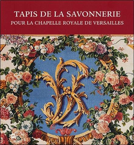 Jean Vittet - Tapis de la Savonnerie : Pour la chapelle royale de Versailles