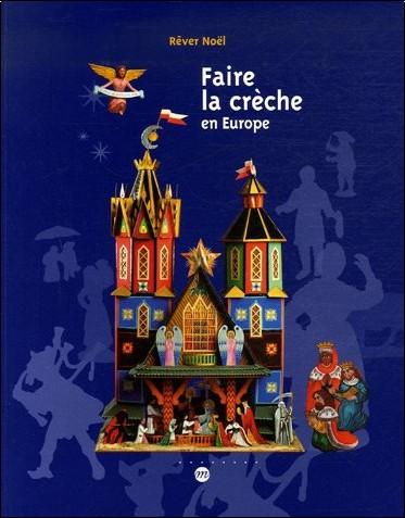 Marie-Pascale Mallé - Faire la crèche en Europe : Rêver Noël